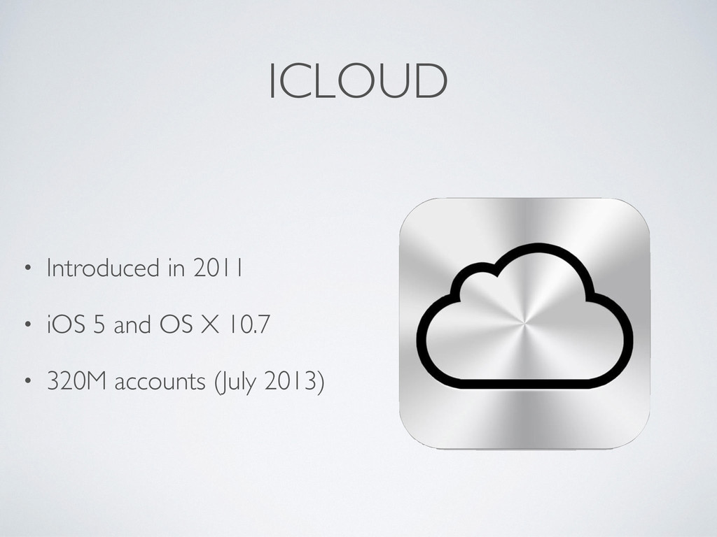 ICLOUD • Introduced in 2011 • iOS 5 and OS X 10...