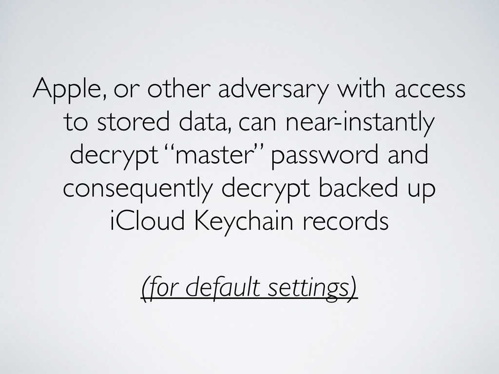 Apple, or other adversary with access to stored...