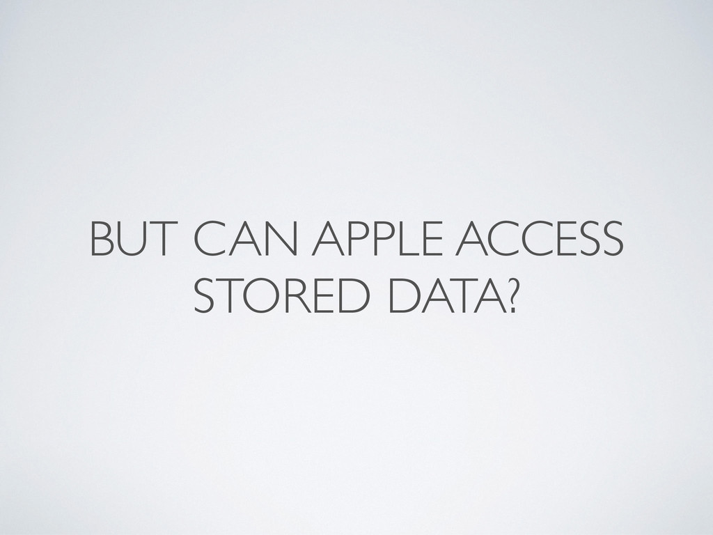 BUT CAN APPLE ACCESS STORED DATA?