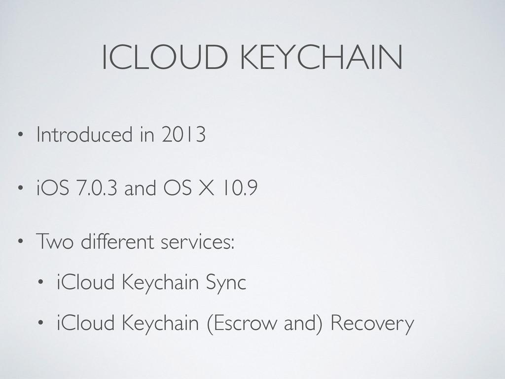 ICLOUD KEYCHAIN • Introduced in 2013 • iOS 7.0....