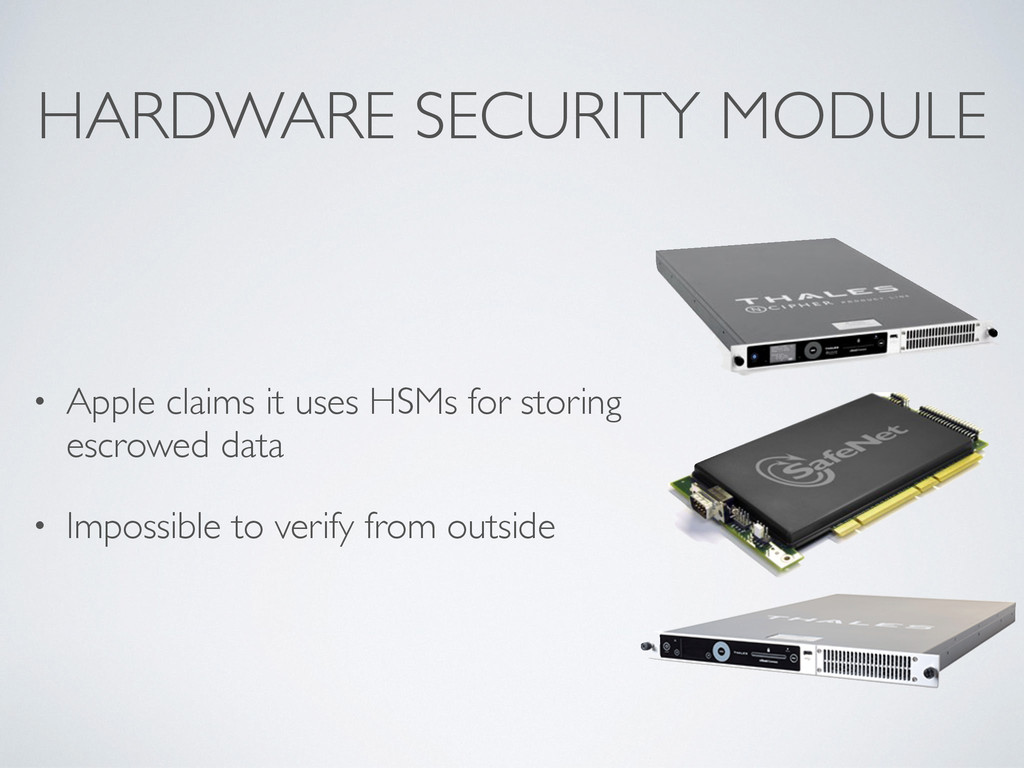 HARDWARE SECURITY MODULE • Apple claims it uses...