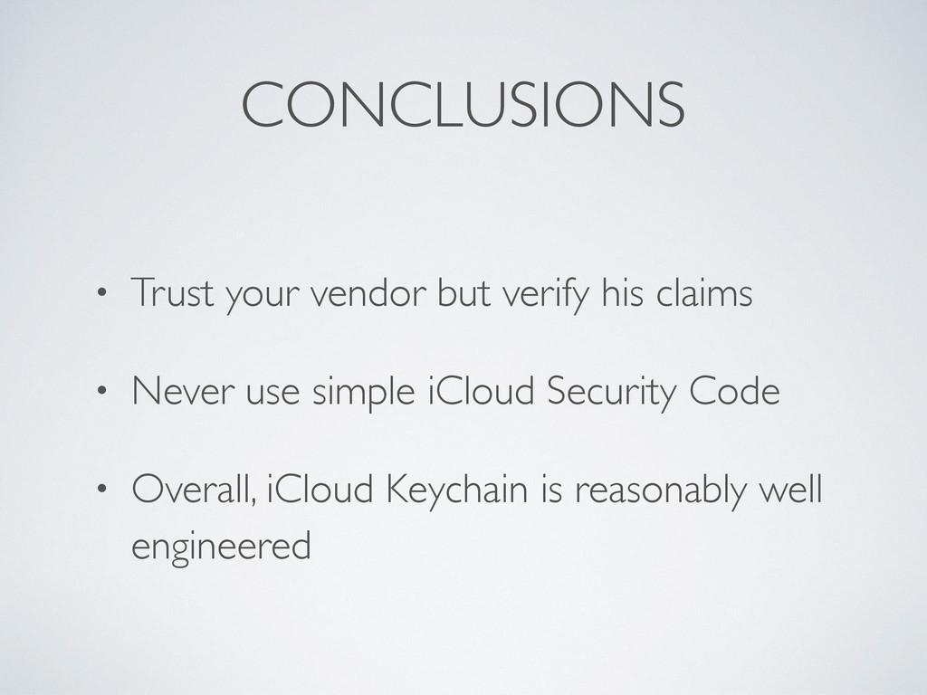 CONCLUSIONS • Trust your vendor but verify his ...
