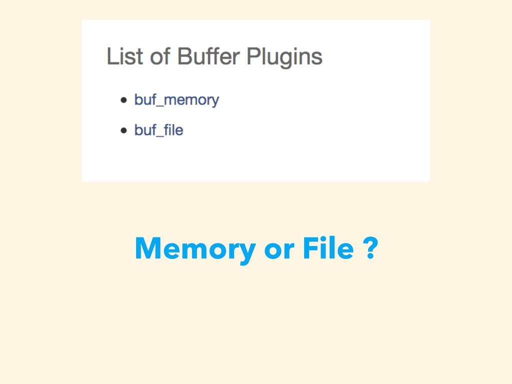 Memory or File ?