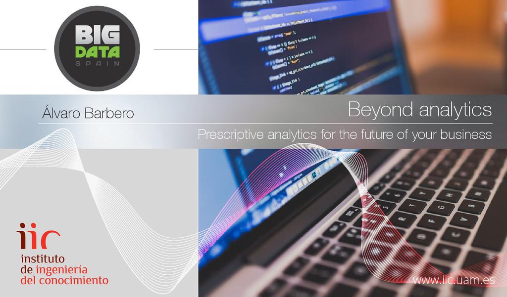 Beyond analytics Prescriptive analytics for the...
