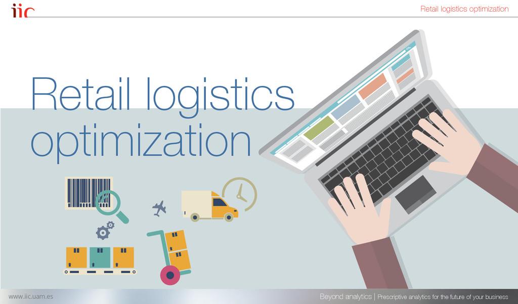 Retail logistics optimization Beyond analytics ...
