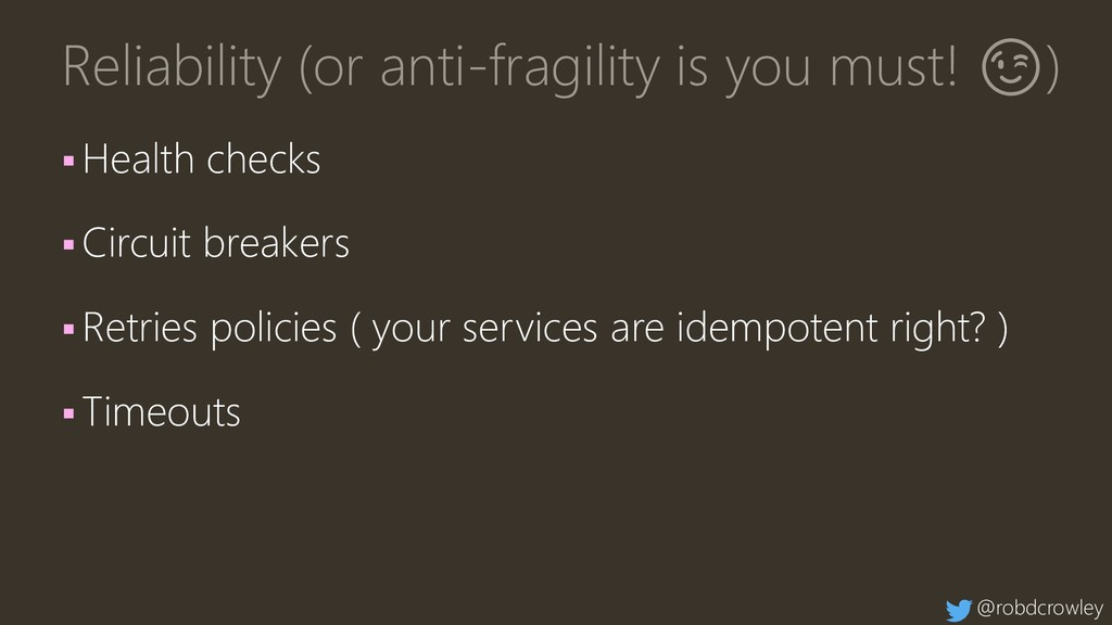 Reliability (or anti-fragility is you must! ) ▪...