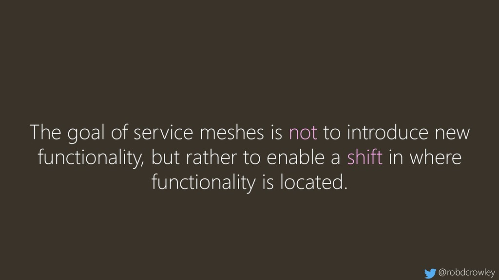 The goal of service meshes is not to introduce ...