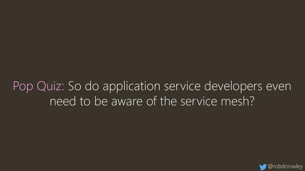 Pop Quiz: So do application service developers ...