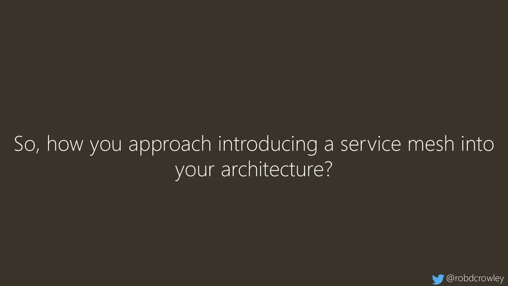 So, how you approach introducing a service mesh...