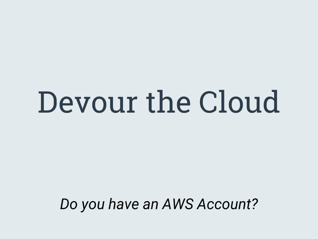 Devour the Cloud Do you have an AWS Account?