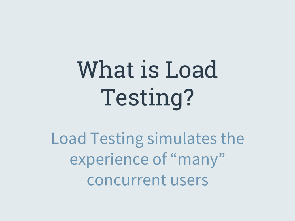 """Load Testing simulates the experience of """"many""""..."""