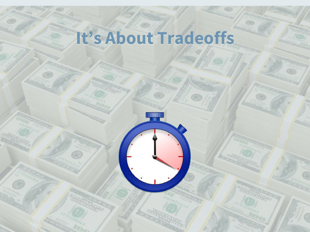 It's About Tradeoffs