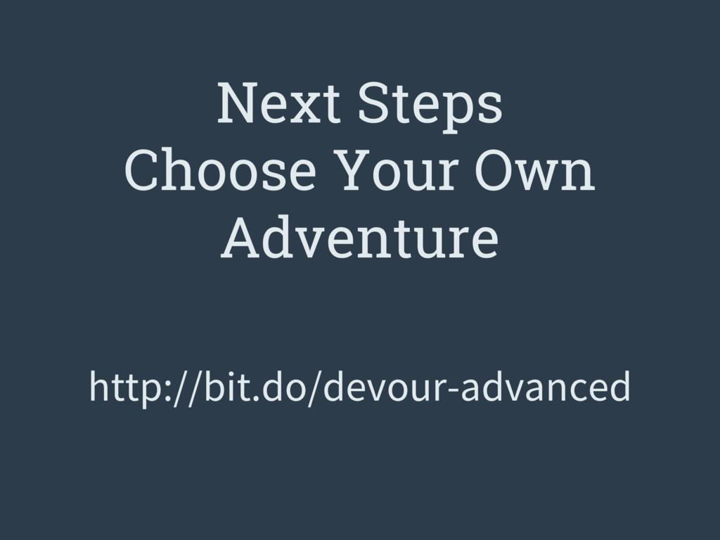 Next Steps Choose Your Own Adventure http://bit...