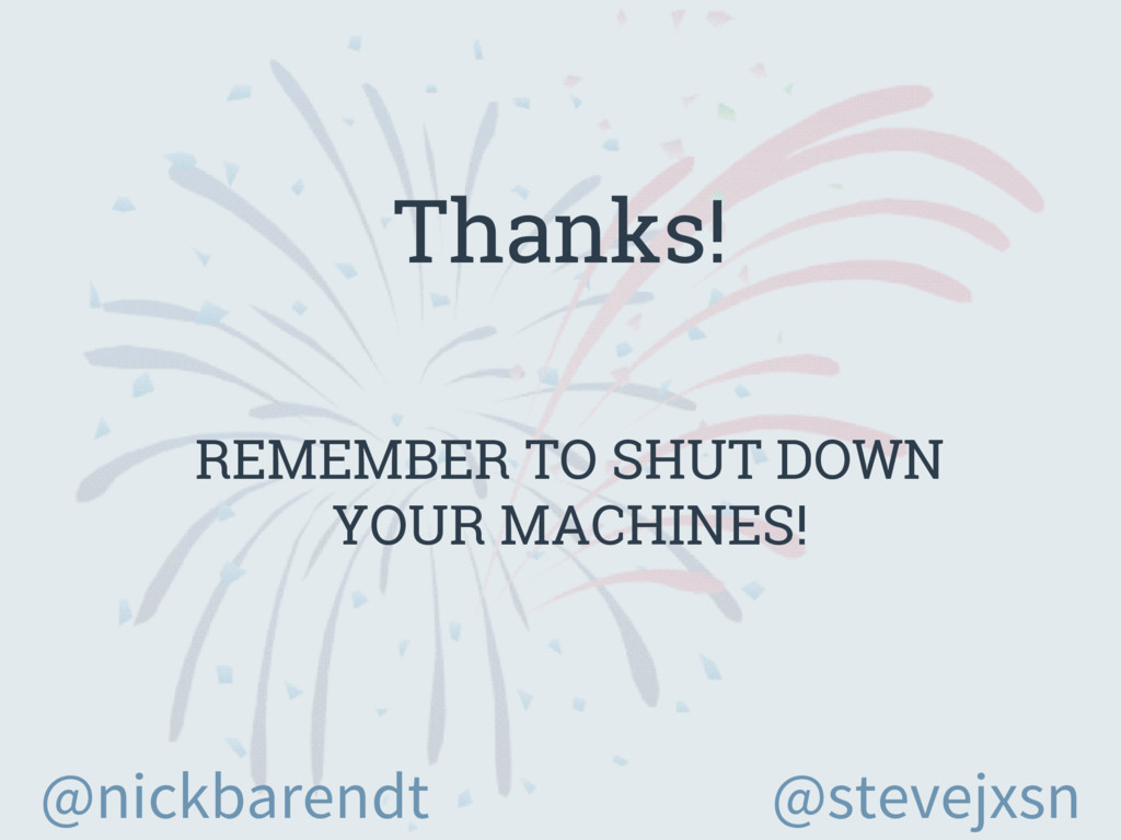 Thanks! REMEMBER TO SHUT DOWN YOUR MACHINES! @s...