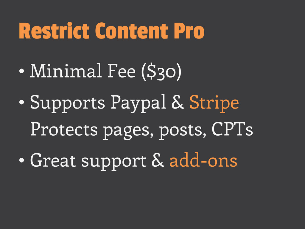 Restrict Content Pro •Minimal Fee ($30) •Supp...
