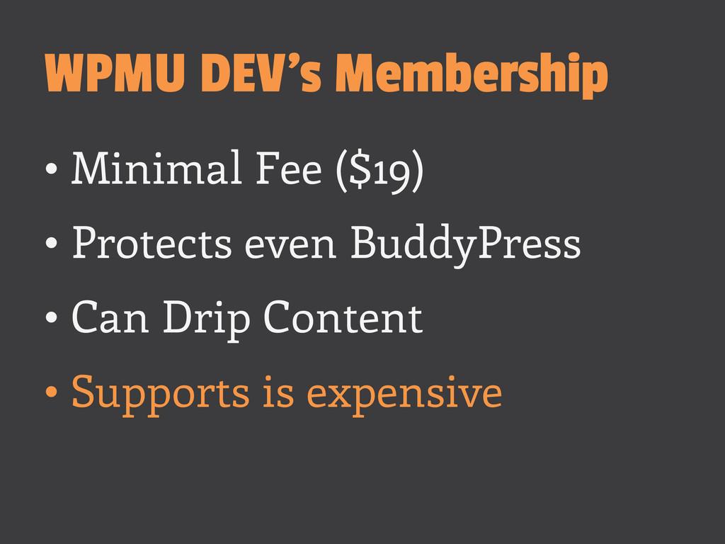 WPMU DEV's Membership •Minimal Fee ($19) •Pro...