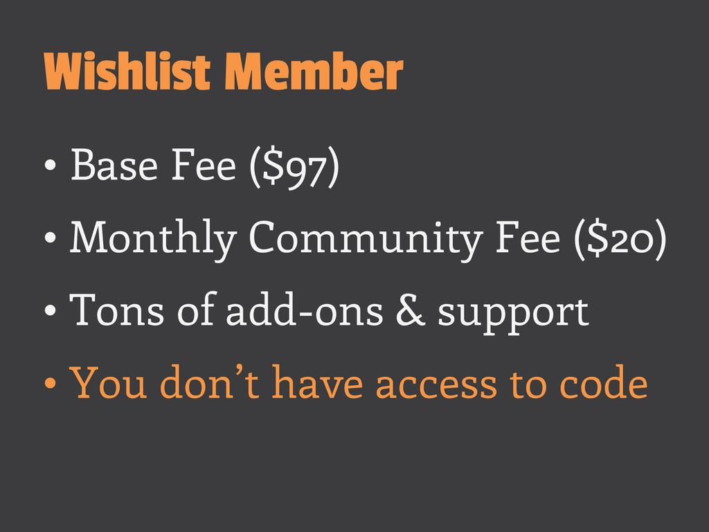 Wishlist Member •Base Fee ($97) •Monthly Comm...