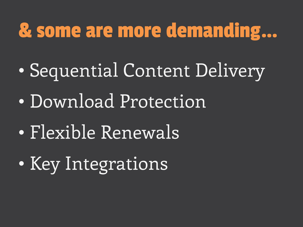 & some are more demanding… •Sequential Content...