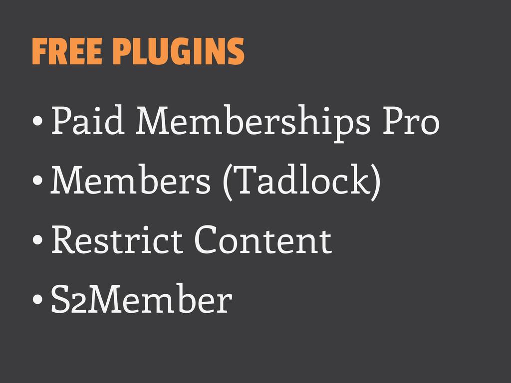 FREE PLUGINS •Paid Memberships Pro •Members (...