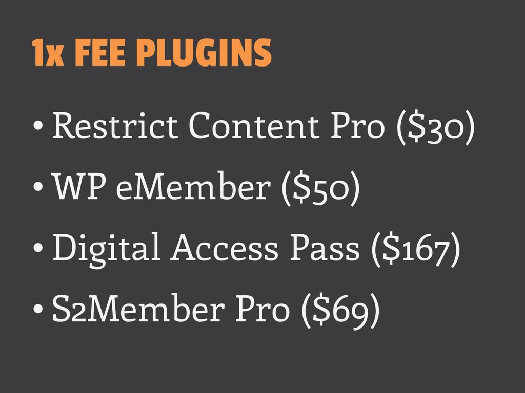 1x FEE PLUGINS •Restrict Content Pro ($30) •W...