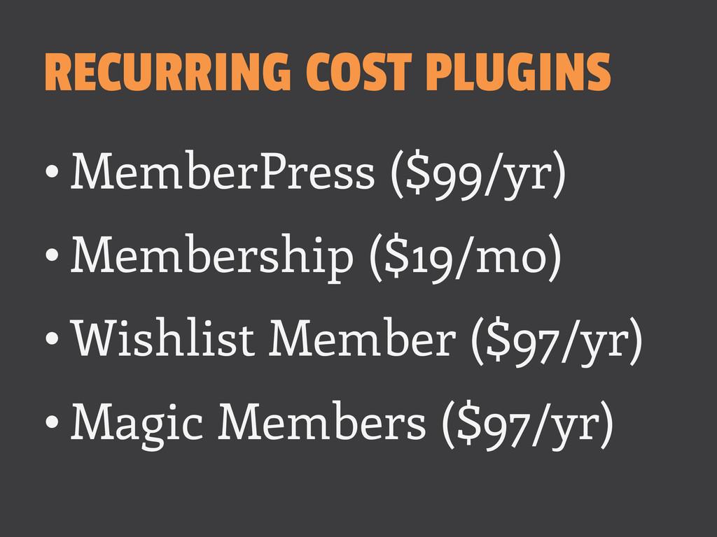 RECURRING COST PLUGINS •MemberPress ($99/yr) •...
