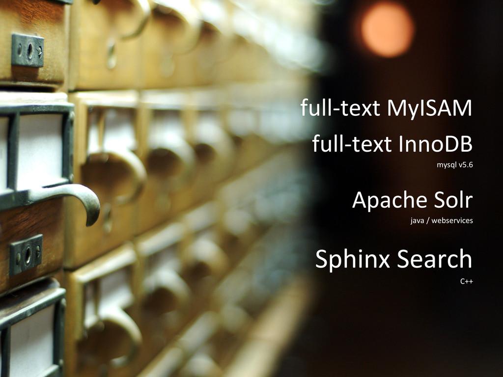 full-‐text MyISAM  full-‐text InnoDB...
