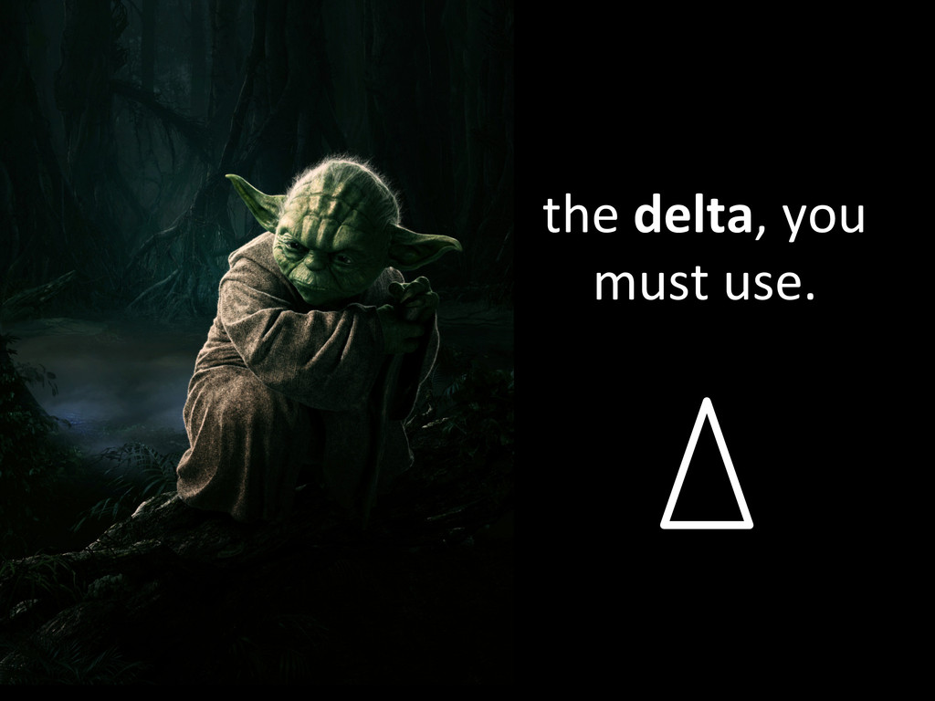 the delta, you  must use.