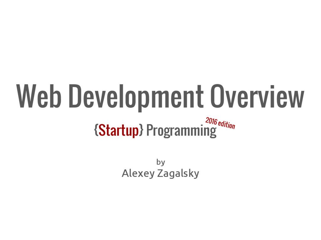 Web Development Overview {Startup} Programming ...