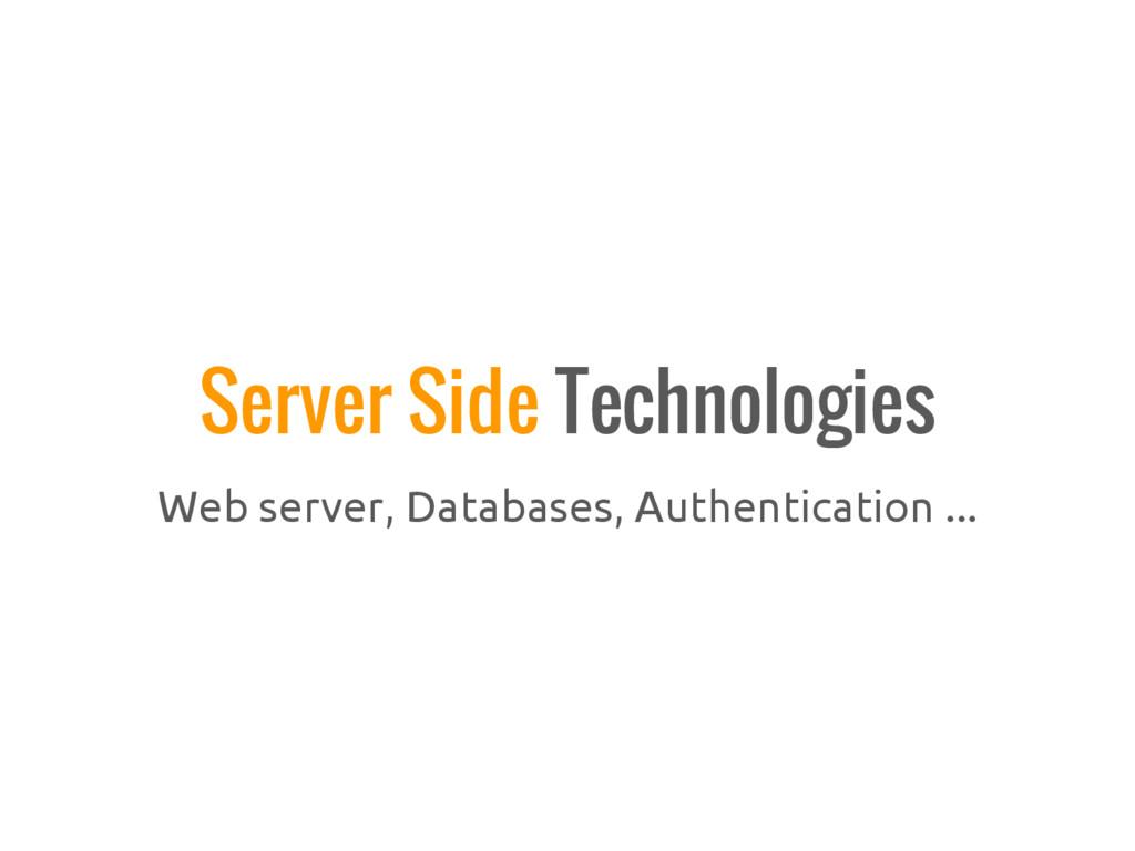 Web server, Databases, Authentication ... Serve...