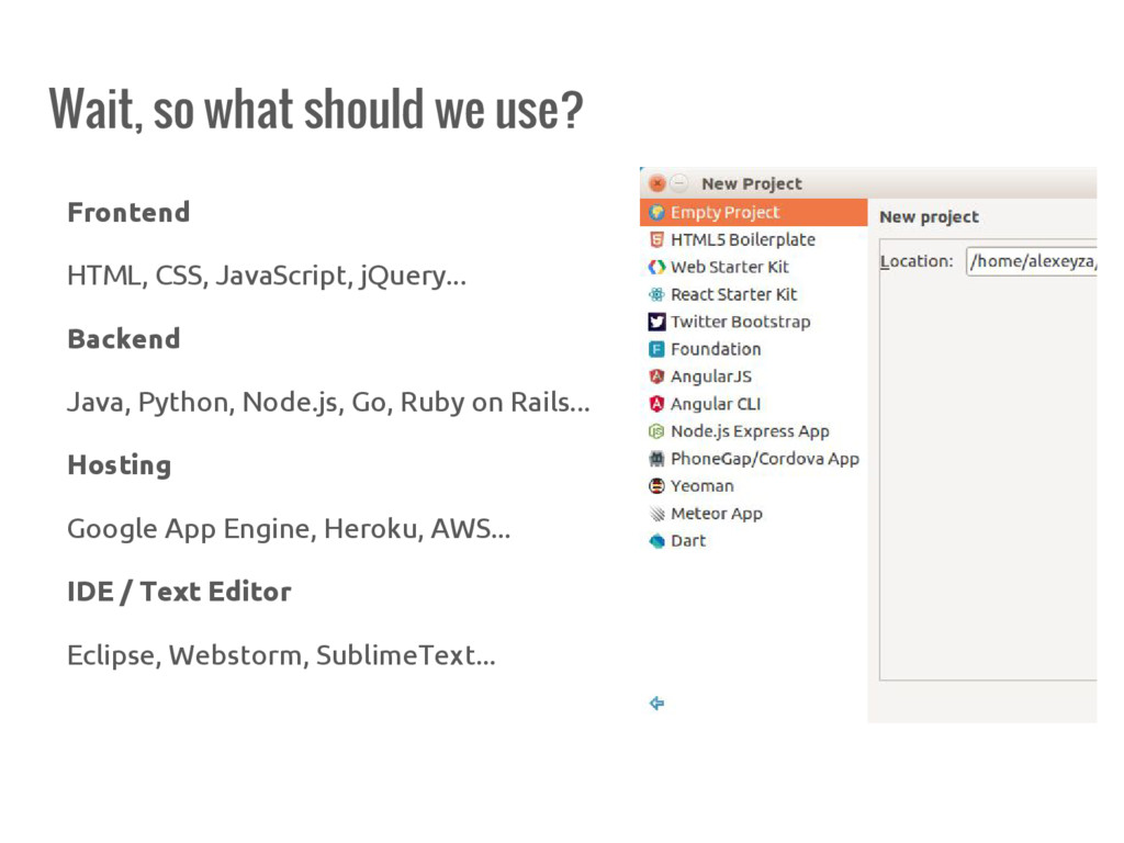 Wait, so what should we use? Frontend HTML, CSS...