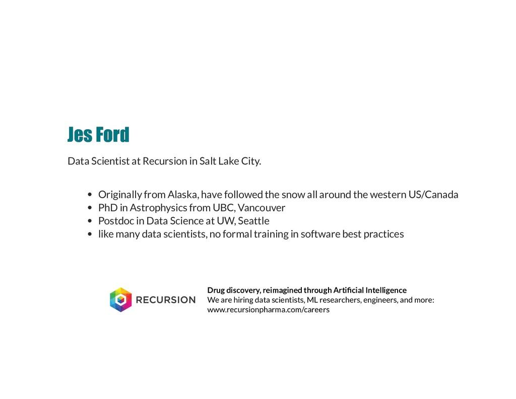 Jes Ford Jes Ford Data Scientist at Recursion i...