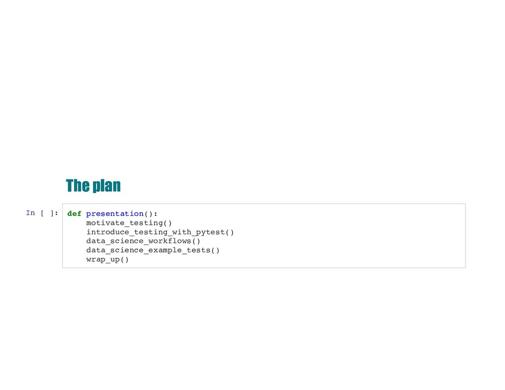 The plan The plan In [ ]: def presentation(): m...