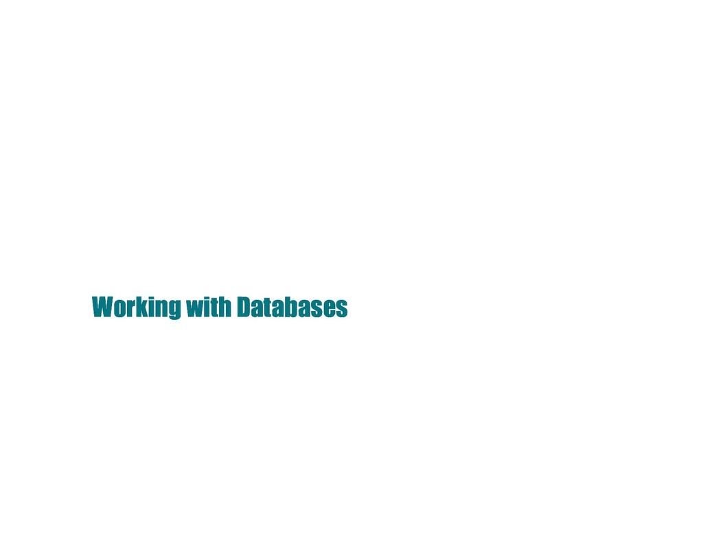 Working with Databases Working with Databases