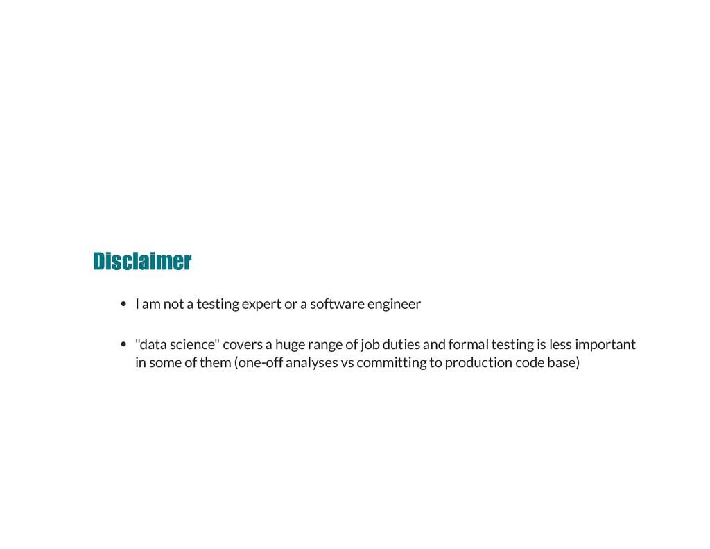 Disclaimer Disclaimer I am not a testing expert...
