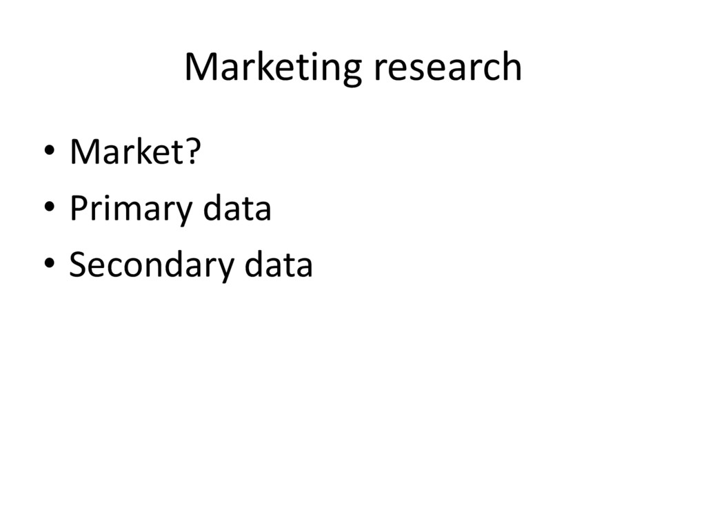 Marketing research • Market? • Primary data • S...