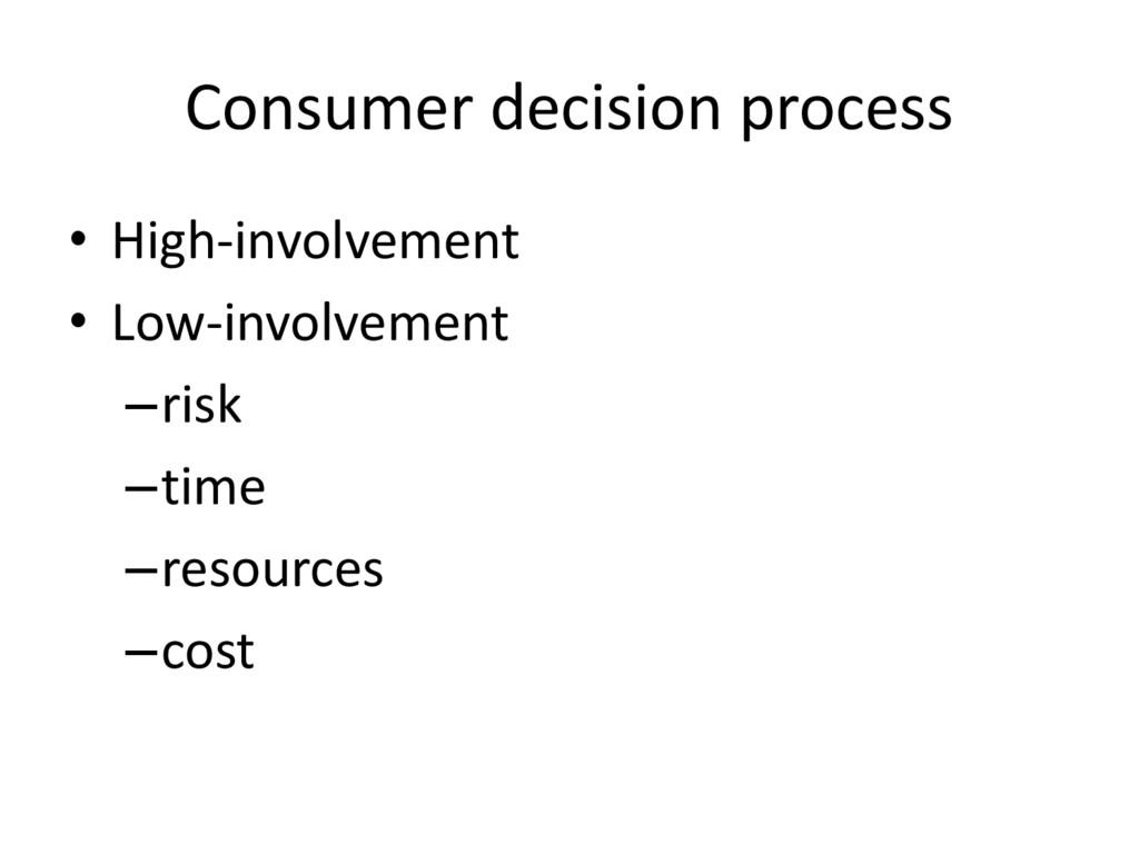 Consumer decision process • High-involvement • ...