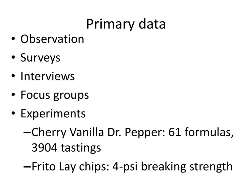 Primary data • Observation • Surveys • Intervie...