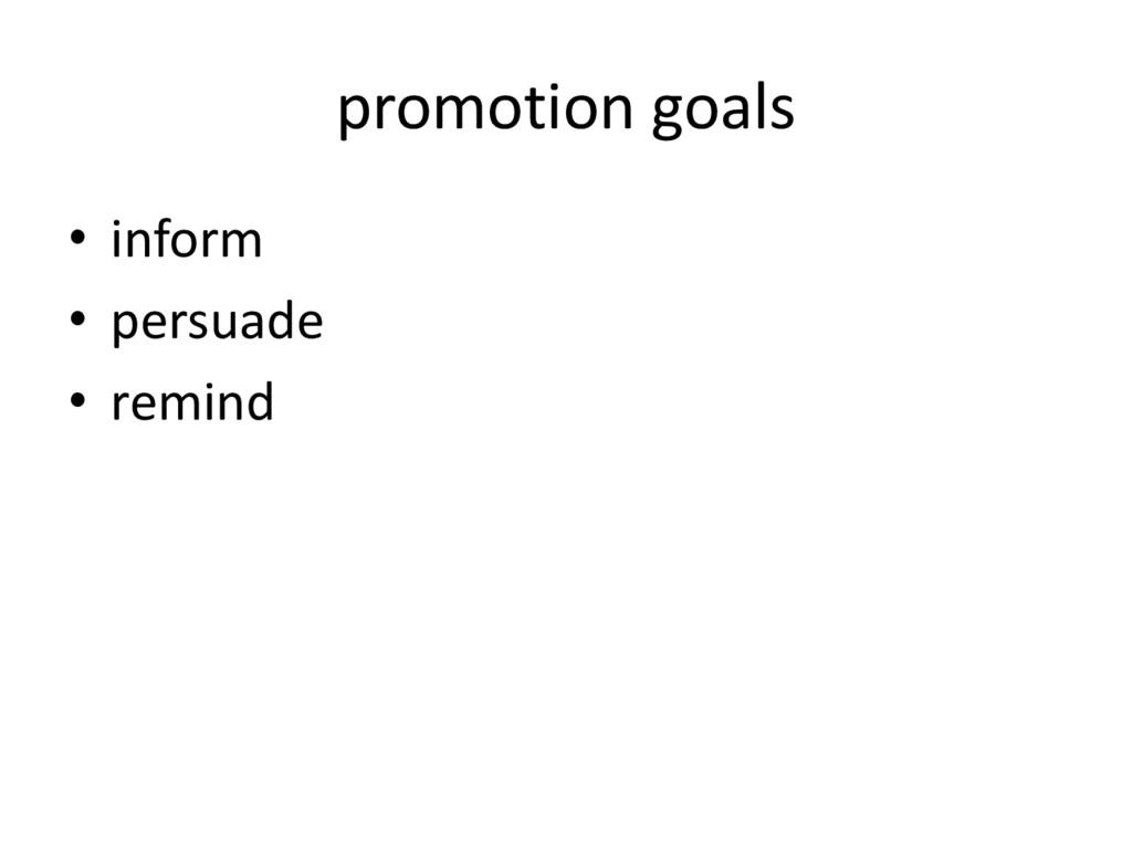 promotion goals • inform • persuade • remind