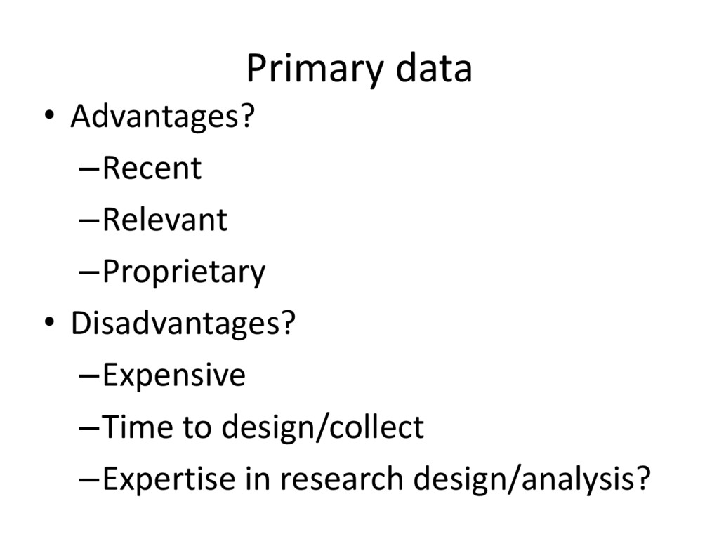 Primary data • Advantages? –Recent –Relevant –P...