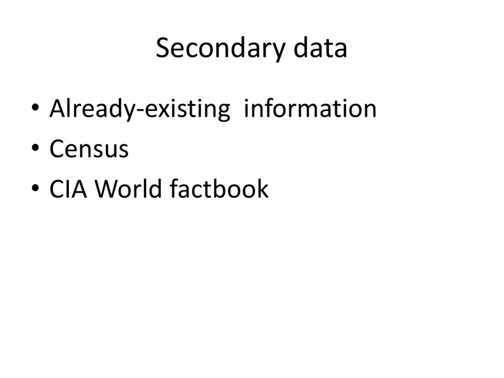 Secondary data • Already-existing information •...