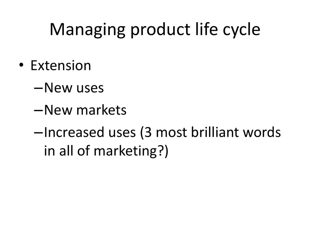 Managing product life cycle • Extension –New us...