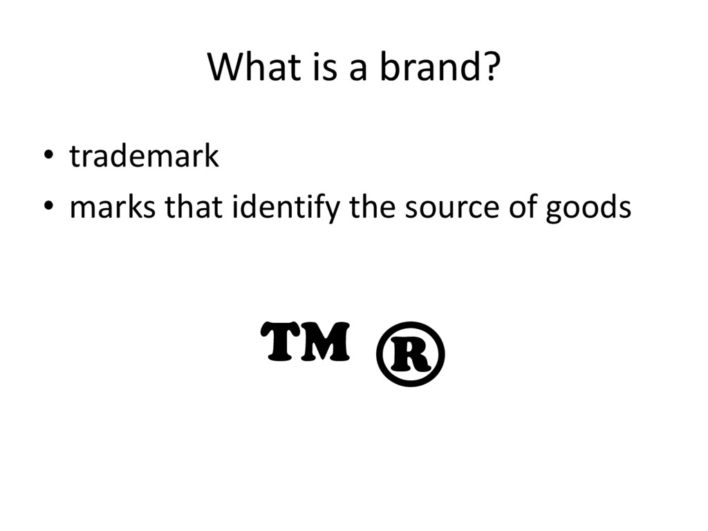 What is a brand? • trademark • marks that ident...