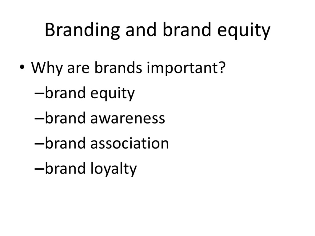 Branding and brand equity • Why are brands impo...