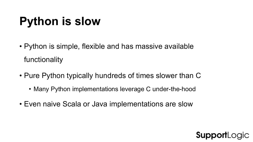 Python is slow • Python is simple, flexible and...