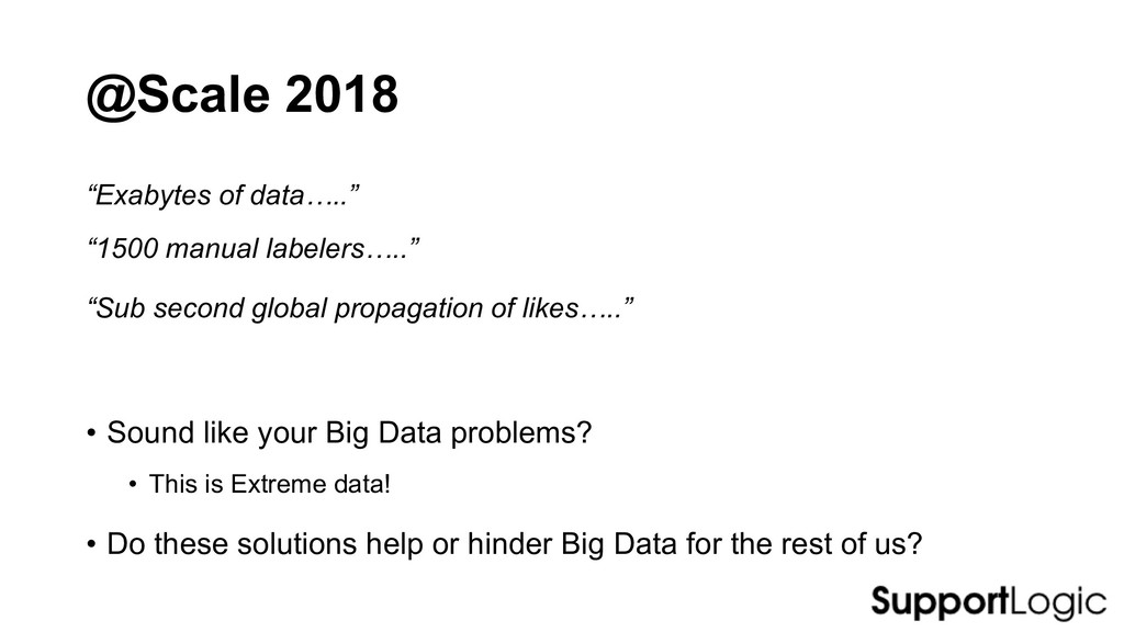 @Scale 2018 • Sound like your Big Data problems...