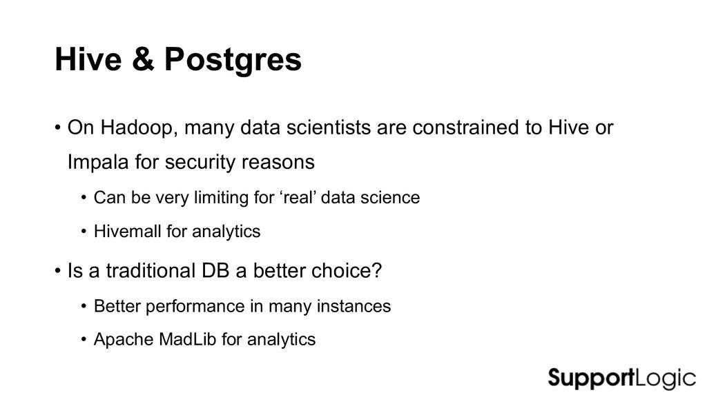 Hive & Postgres • On Hadoop, many data scientis...