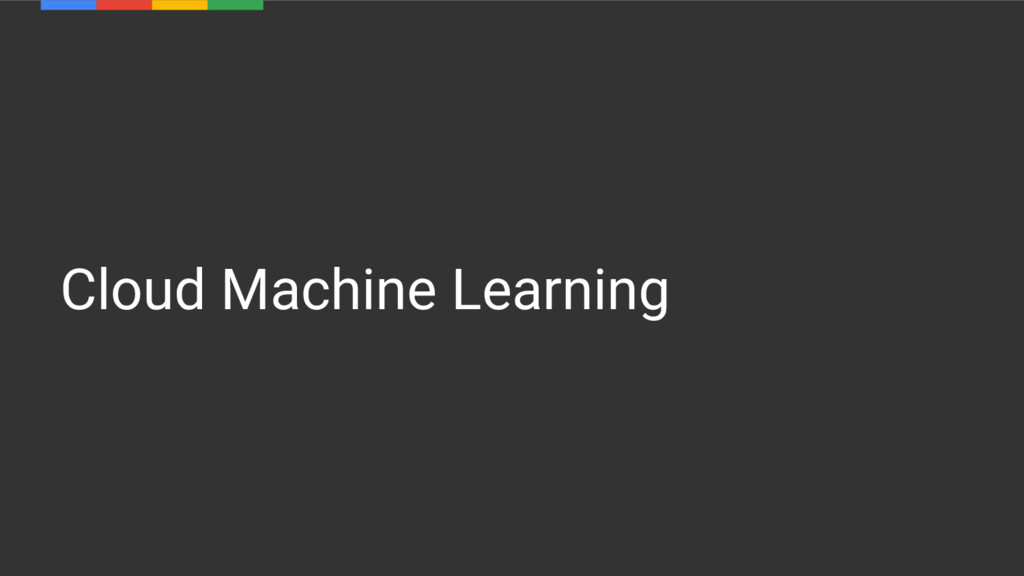 Cloud Machine Learning
