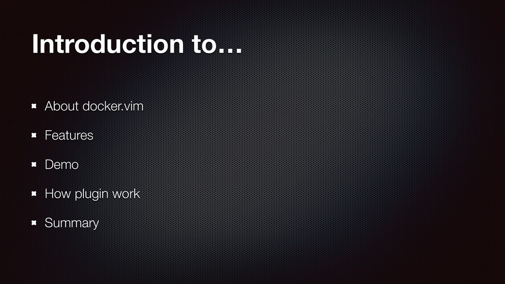 Introduction to… About docker.vim Features Demo...