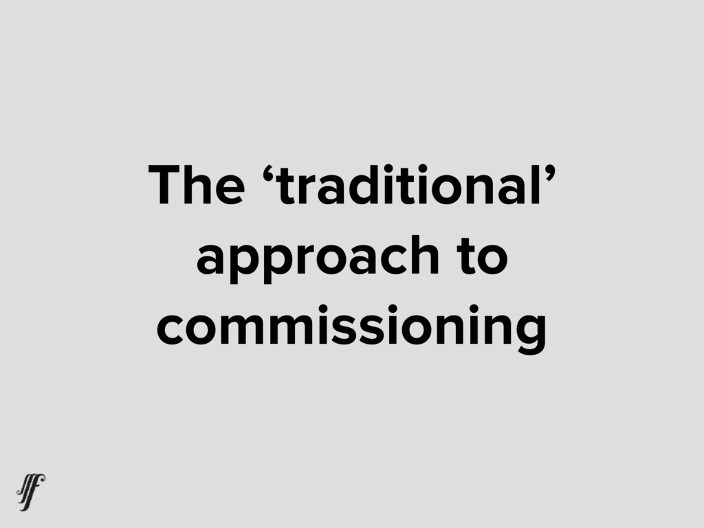 The 'traditional' approach to commissioning