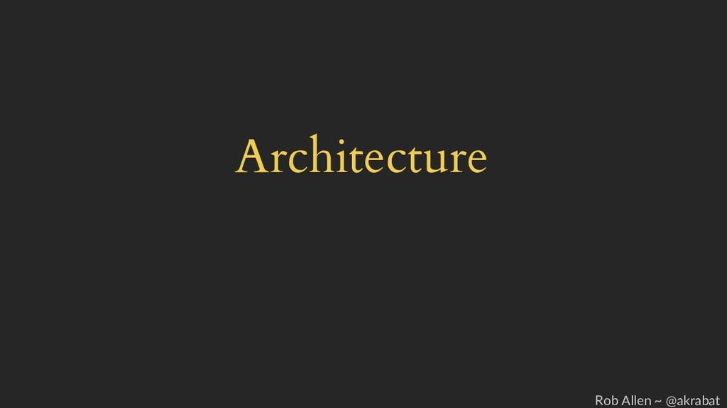 Architecture Rob Allen ~ @akrabat